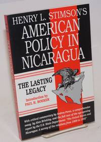 image of Henry L. Stimson's American Policy in Nicaragua; The Lasting Legacy. Introduction by Paul H. Boeker. With a critical commentary by Andres Perez, a comprehensive essay by Alan Brinkley, and the full text of the eye-opening report by the U.S. State Department: