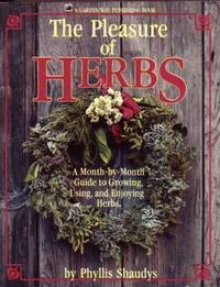 The Pleasure of Herbs: A Month-By-Month Guide to Growing, Using, and Enjoying Herbs ...fully Illustrated with Line Drawings