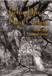 Behind the Moss Curtain: And Other Great Savannah Stories