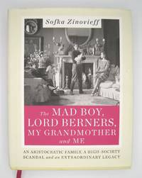 The Mad Boy, Lord Berners, My Grandmother and Me; An Aristocratic Family, A High-Society Scandel and an Extraordinary Legacy