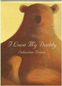 I Love My Daddy by  Sabastien Braun - Signed First Edition - 2004 - from Mystery Cove Book Shop and Biblio.com