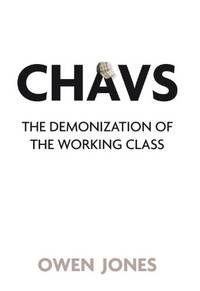 image of Chavs: The Demonization of the Working Class
