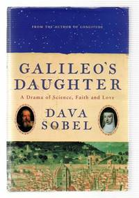 Galileo's Daughter : A Drama of Science, Faith and Love
