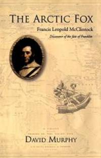 The Arctic Fox: Francis Leopold-McClintock, Discoverer of the Fate of Franklin by David Murphy - Hardcover - 2004-08-06 - from Books Express and Biblio.com
