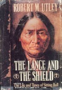 The Lance and The Shield: The Life and Times of Sitting Bull by  Robert M Utley - 1st Ed 2nd Pr - 1993 - from Comfort Kraft and Biblio.com