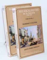 Aguascalientes en la Historia, 1786-1920; Tomo III/vol.I [with] III/vol.II, Sociedad y Cultura
