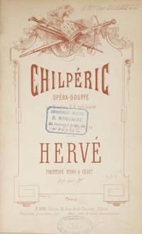 Chilpéric Opéra-Bouffe en 3 actes & 4 tableaux Paroles & Musique de Hervé Partition Piano & Chant Prix net: 12 f... A Mme. Lèon Dormeuil. [Piano-vocal score]