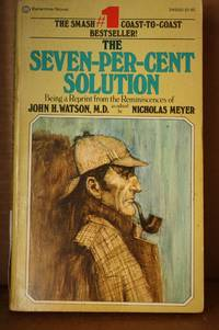 The Seven-Per-Cent Solution  Being a Reprint from the Reminiscences of  John H. Watson, M.D. by  Nicholas Meyer - Paperback - First Edition; First Printing - 1975 - from Lily Bay Books and Biblio.com