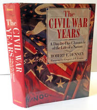 The Civil War Years: A Day-by-Day Chronicle of the Life of a Nation