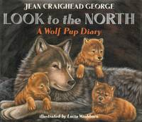 image of Look to the North : A Wolf Pup Diary