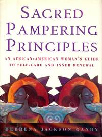 SACRED PAMPERING PRINCIPALS: AN AFRICAN-AMERICAN WOMAN'S GUIDE by  Debrena Jackson GANDY - Hardcover - 1997 - from Antic Hay Books (SKU: 2342)