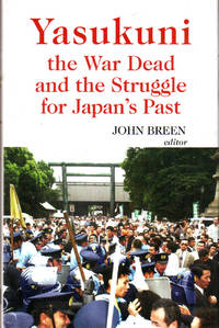 Yasukuni: The War Dead and the Struggle for Japan\'s Past