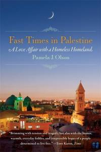 Fast Times in Palestine : A Love Affair with a Homeless Homeland