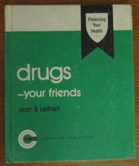 Drugs -- Your Friends (Protecting Your Health Series)