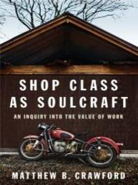 image of Shop Class as Soulcraft: An Inquiry Into the Value of Work (Thorndike Nonfiction)