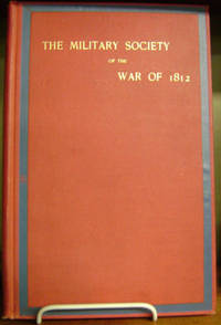 The Military Society of the War of 1812:  Annals, Regulations, and Roster
