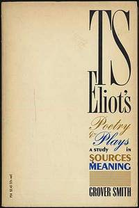 T.S. Eliot's Poetry & Plays: A Study in Sources & Meaning