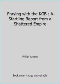 image of Praying with the KGB : A Startling Report from a Shattered Empire