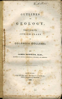 Outlines of Geology, Prepared for the Use of the Junior Class of Columbia College