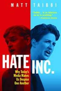 Hate Inc.: Why Today's Media Makes Us Despise One Another by Matt Taibbi - 2019-10-08