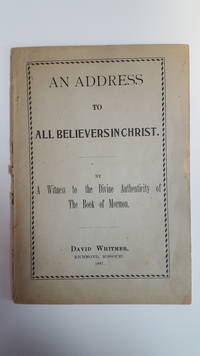 An Address to all Believers in Christ. By a Witness to Divine Authenticity of the Book of Mormon