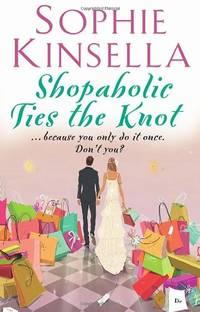 Shopaholic Ties The Knot: (Shopaholic Book 3)