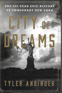 CITY OF DREAMS; The 400-Year Epic History of Immigrant New York