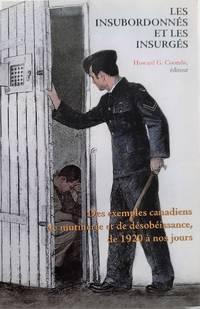 image of Les insubordonnés et les insurgés: Des exemples canadiens de mutinerie et de désobeissance, de 1920 à nos jours (French Edition)