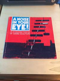 image of A Noise in Your Eye! An International Exhibition of Sound Sculpture