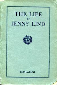 The life of Jenny Lind, Oct. 6, 1820-Nov. 2. 1887