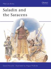 image of Saladin and the Saracens: Armies of the Middle East, 1100-1300: 171 (Men-at-Arms)