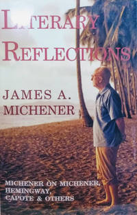 Literary Reflections:  Michener on Michener, Hemingway, Capote, and Others