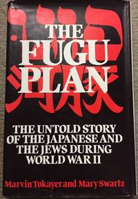 Fugu Plan; Untold Story of the Japanese and the Jews During World War II