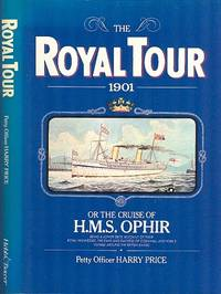 The Royal Tour 1901, or, the Cruise of H.M.S. Ophir : Being a Lower Deck Account of Their Royal Highnesses, the Duke and Duchess of Cornwall and York's Voyage Around the British Empire by  Harry Price - 1st Edition - 1980 - from Dereks Transport Books and Biblio.com
