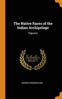 image of The Native Races of the Indian Archipelago: Papuans