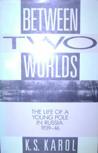 Between Two Worlds:  The Life of a Young Pole in Russia, 1939-46