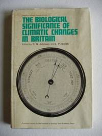 The Biological Significance of Climatic Changes in Britain  -  Proceedings of a Symposium Held at the Royal Geographical Society, London on 29 and 3 October 1964 by  L.P.  (edited by)  C.G. And Smith - First Edition - 1965 - from Goldring Books (SKU: 003855)