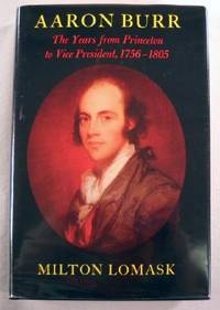 image of Aaron Burr: The Years from Princeton to Vice President, 1756-1805