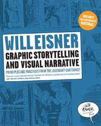 image of Graphic Storytelling and Visual Narrative: Principles and Practices from the Legendary Cartoonist (Will Eisner Instructional Books)