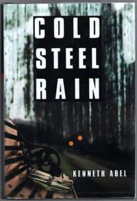 Cold Steel Rain by  Kenneth Abel - First Edition - 2000 - from Mystery Cove Book Shop and Biblio.com