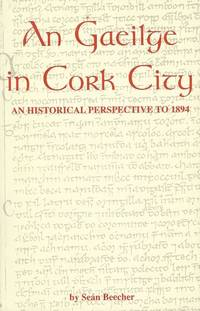 An Gaeilge in Cork City - An Historical Perspective to 1894.