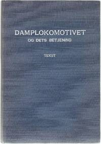 Damplokomotivet og dets betjening: laerebog for lokomotivpersonalet. 1. Tekst