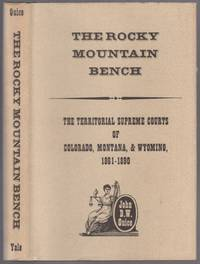 The Rocky Mountain Bench: The Territorial Supreme Courts of Colorado, Montana, and Wyoming, 1861-1890