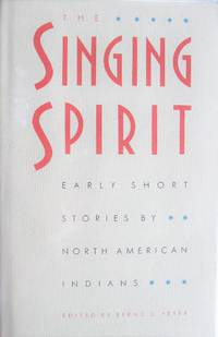 image of The Singing Spirit. Early Short Stories By North American Indians