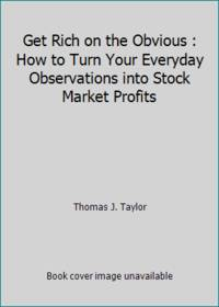 Get Rich on the Obvious : How to Turn Your Everyday Observations into Stock Market Profits