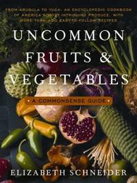 Uncommon Fruits and Vegetables : A Commonsense Guide