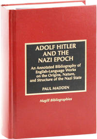 Adolf Hitler and the Nazi Epoch. An Annotated Bibliography of English-Language Works on the Origins, Nature and Structure of the Nazi State