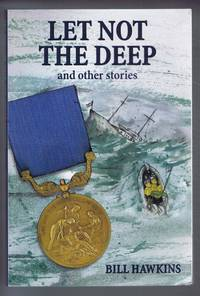 Let Not the Deep and other stories by Bill Hawkins - Paperback - First Edition - 2002 - from Bailgate Books Ltd (SKU: 10119121201)