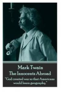 """image of Mark Twain - The Innocents Abroad: """"God created war so that Americans would learn geography."""""""
