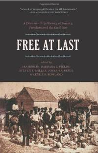 FREE AT LAST : A Documentary History of Slavery, Freedom and the Civil War (Publications of the...
